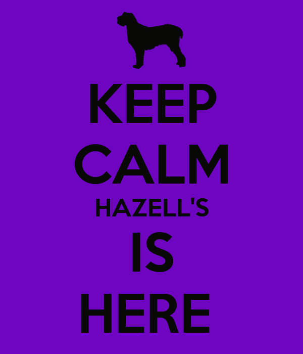 KEEP CALM HAZELL'S IS HERE