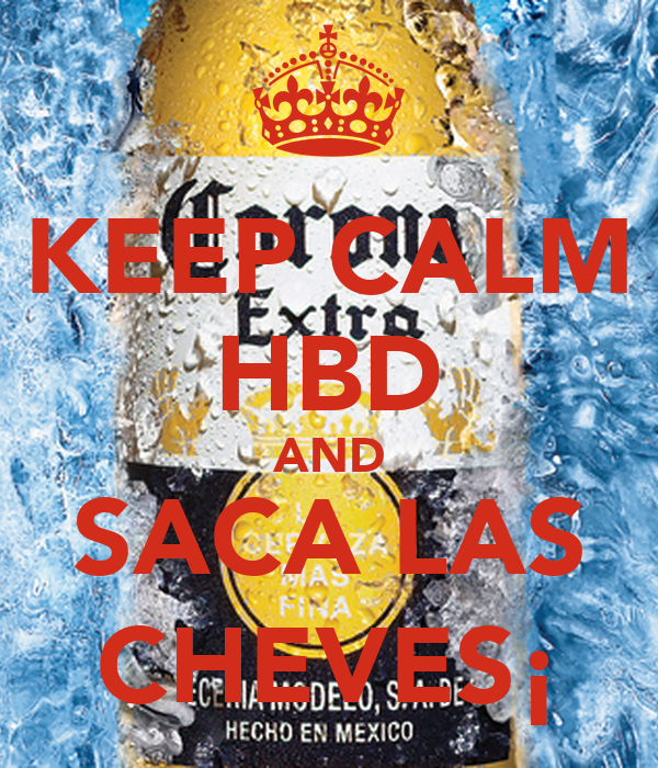KEEP CALM HBD AND SACA LAS CHEVES¡