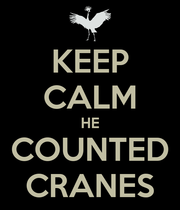 KEEP CALM HE COUNTED CRANES