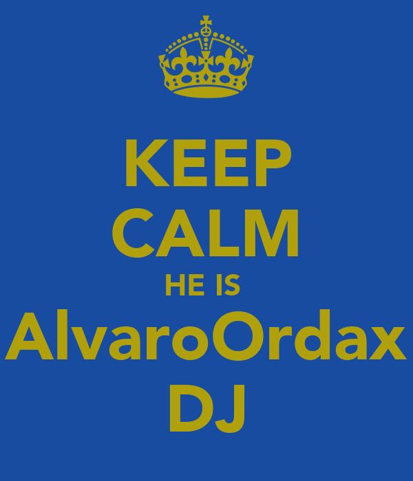 KEEP CALM HE IS  AlvaroOrdax DJ
