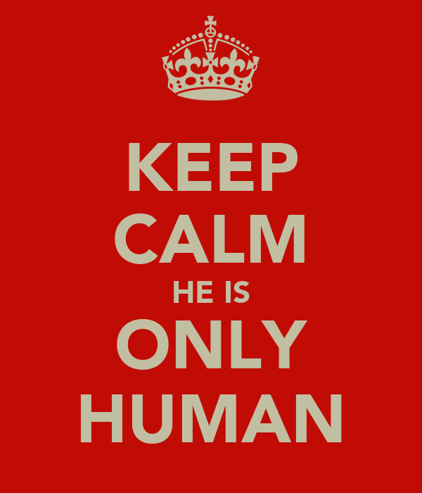 KEEP CALM HE IS ONLY HUMAN