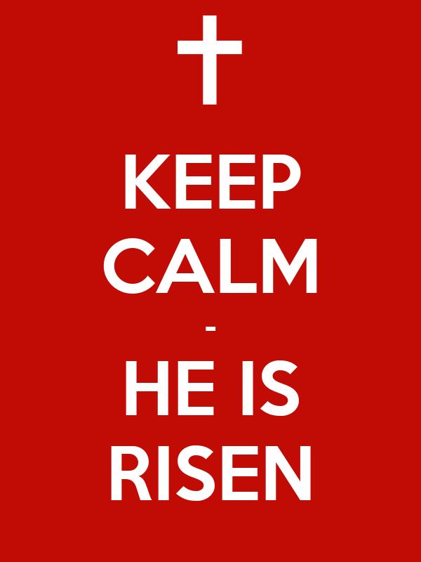 KEEP CALM - HE IS RISEN