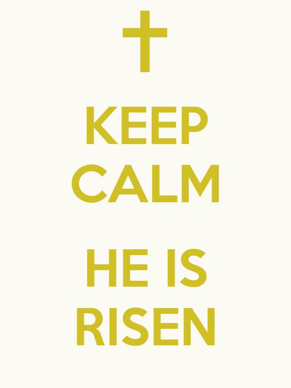 KEEP CALM  HE IS RISEN