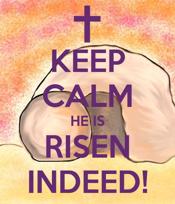 KEEP CALM HE IS RISEN INDEED!