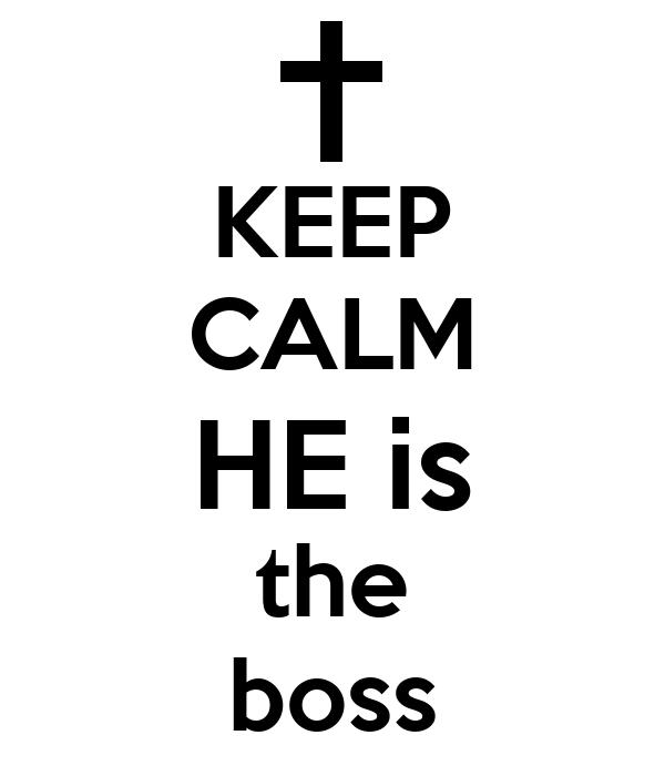 KEEP CALM HE is the boss