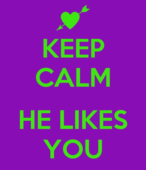 KEEP CALM  HE LIKES YOU