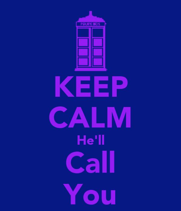 KEEP CALM He'll Call You