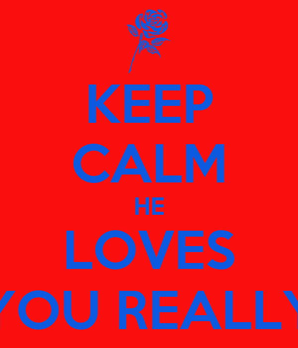 KEEP CALM HE LOVES YOU REALLY