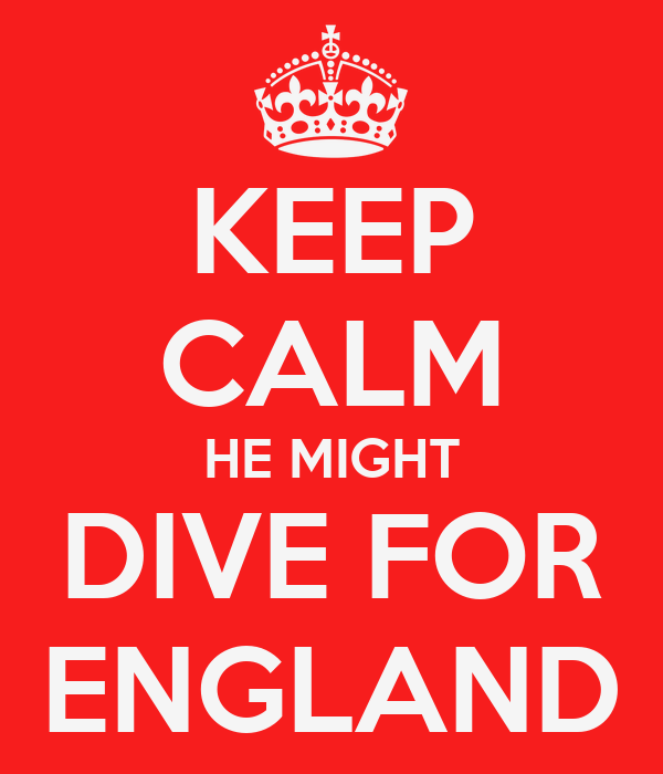 KEEP CALM HE MIGHT DIVE FOR ENGLAND