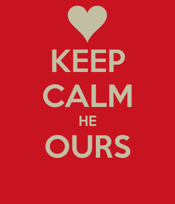 KEEP CALM HE OURS