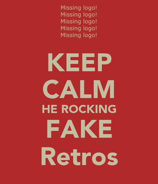 KEEP CALM HE ROCKING FAKE Retros