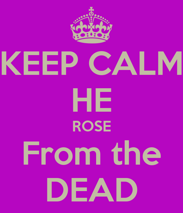 KEEP CALM HE ROSE From the DEAD