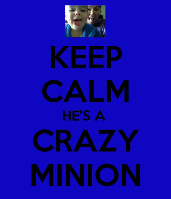 KEEP CALM HE'S A  CRAZY MINION