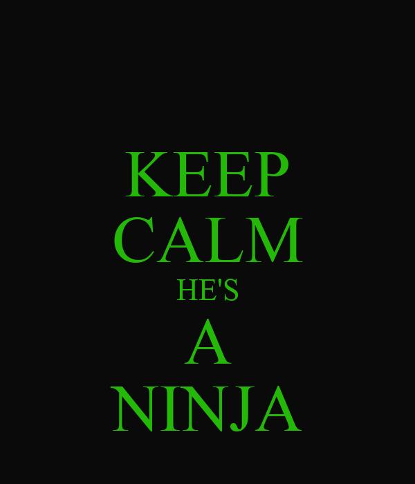 KEEP CALM HE'S A NINJA