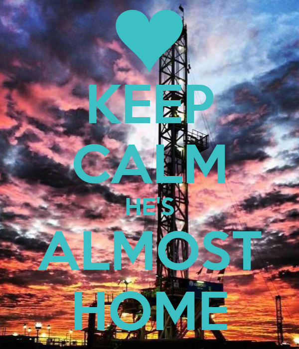 KEEP CALM HE'S ALMOST HOME