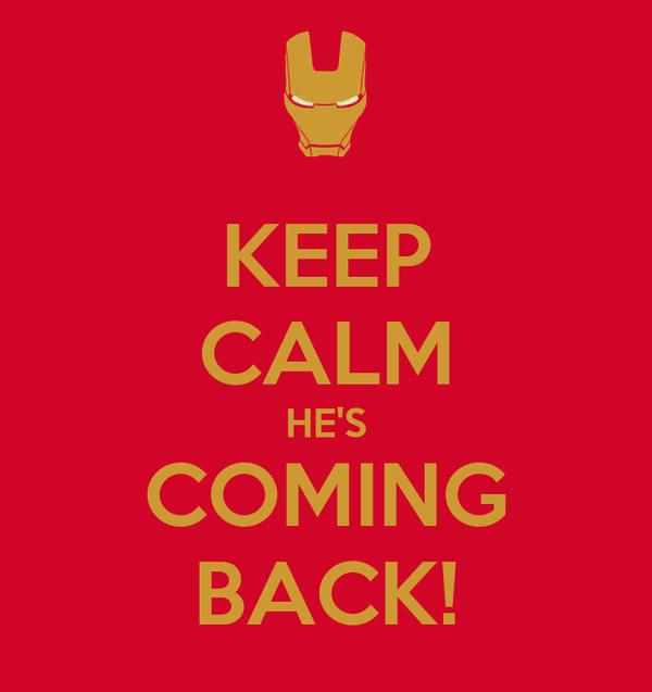 KEEP CALM HE'S COMING BACK!
