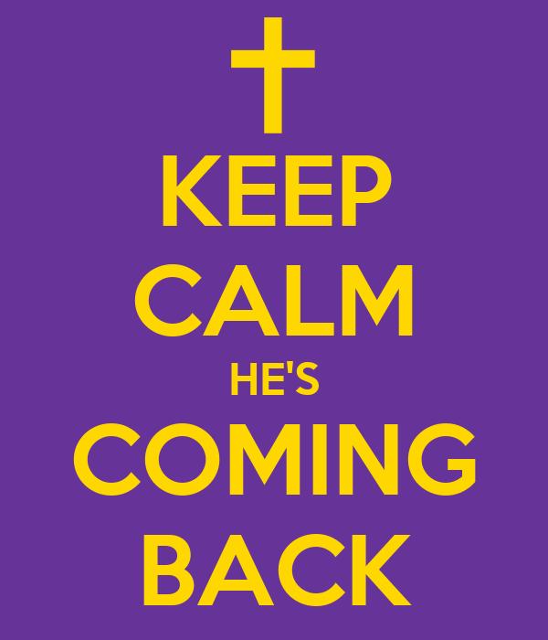 KEEP CALM HE'S COMING BACK