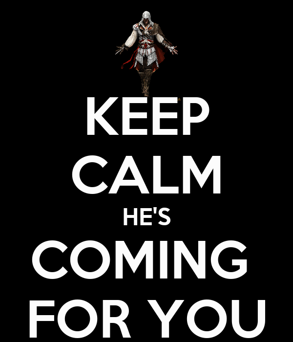 KEEP CALM HE'S COMING  FOR YOU