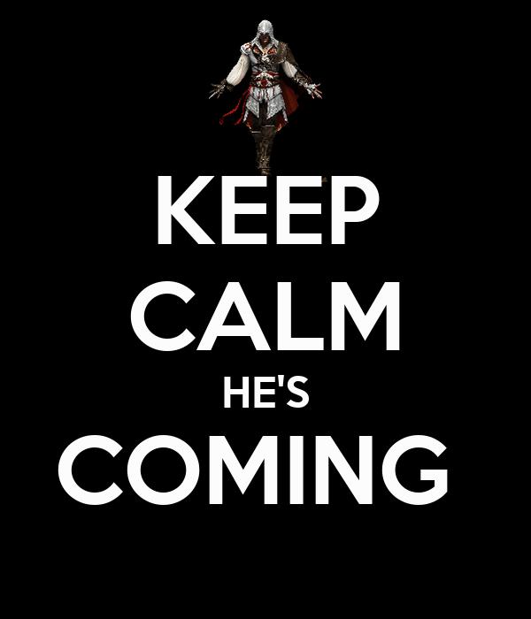 KEEP CALM HE'S COMING