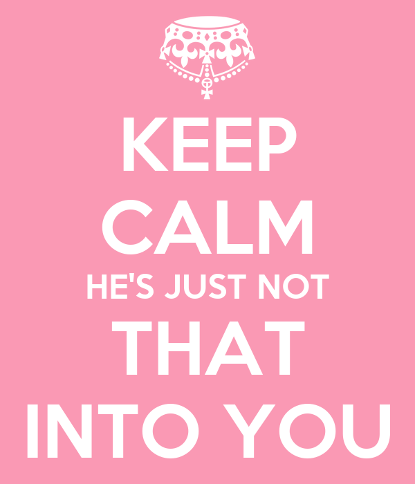 KEEP CALM HE'S JUST NOT THAT INTO YOU