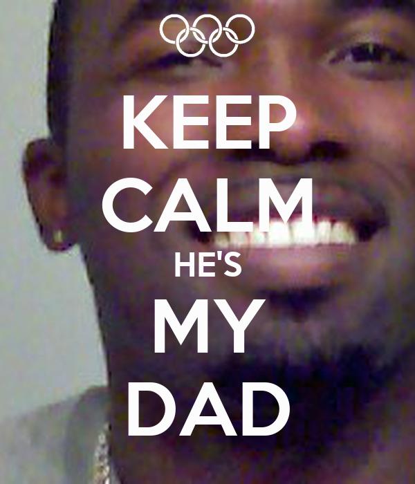 KEEP CALM HE'S MY DAD