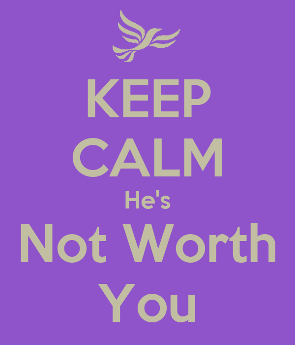 KEEP CALM He's Not Worth You