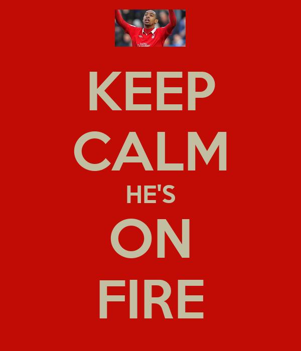 KEEP CALM HE'S ON FIRE