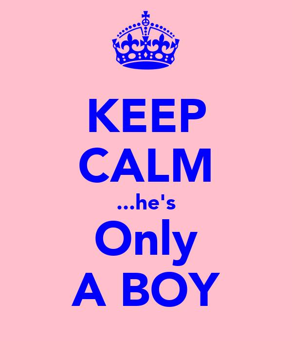 KEEP CALM ...he's Only A BOY