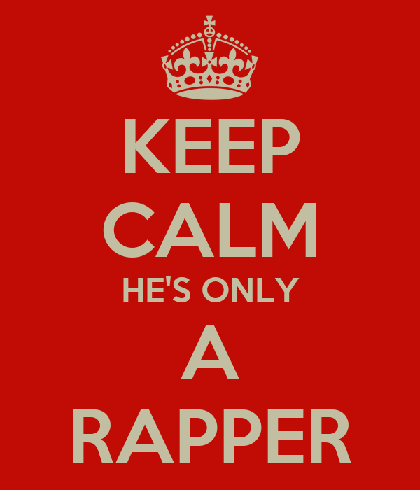 KEEP CALM HE'S ONLY A RAPPER