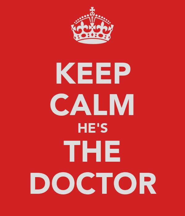 KEEP CALM HE'S THE DOCTOR