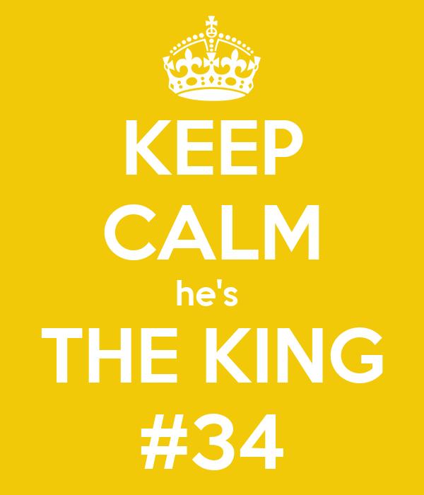 KEEP CALM he's  THE KING #34