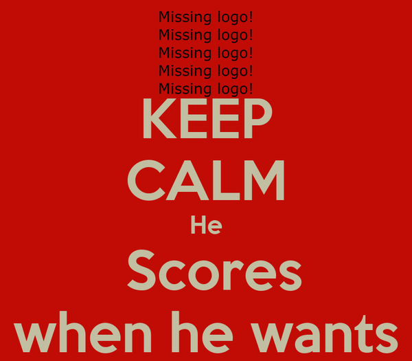 KEEP CALM He  Scores when he wants