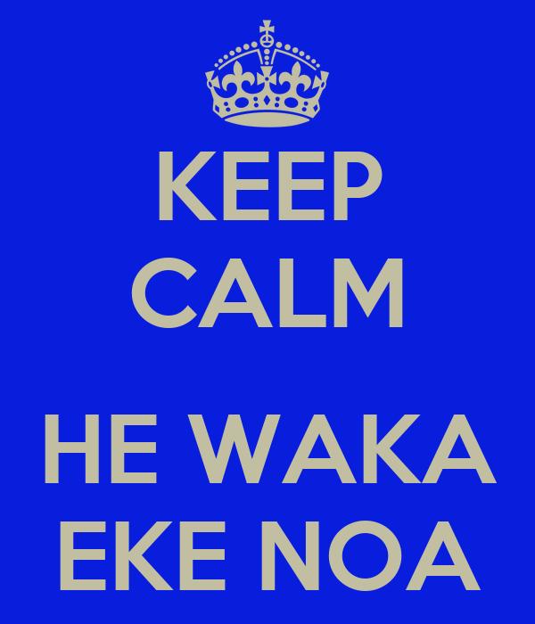 KEEP CALM  HE WAKA EKE NOA