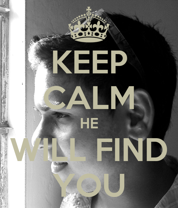 KEEP CALM HE WILL FIND YOU