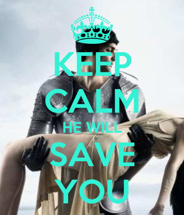 KEEP CALM HE WILL SAVE YOU