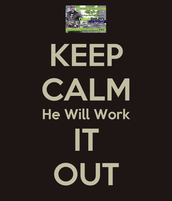 KEEP CALM He Will Work IT OUT