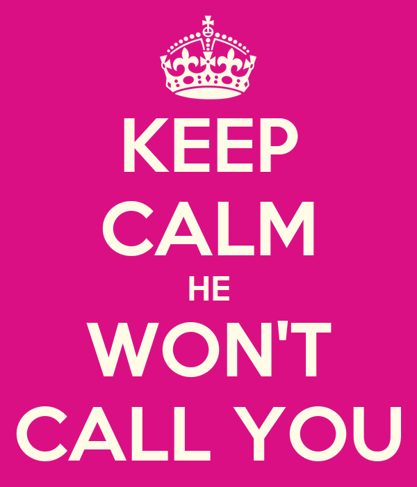 KEEP CALM HE WON'T CALL YOU
