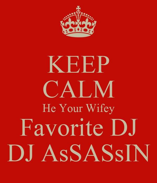 KEEP CALM He Your Wifey Favorite DJ DJ AsSASsIN