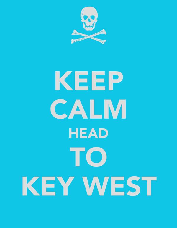 KEEP CALM HEAD TO KEY WEST
