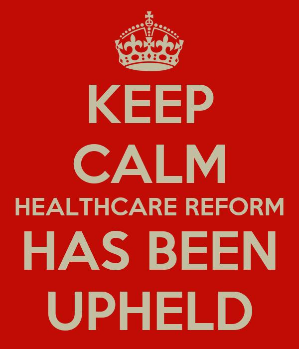 KEEP CALM HEALTHCARE REFORM HAS BEEN UPHELD