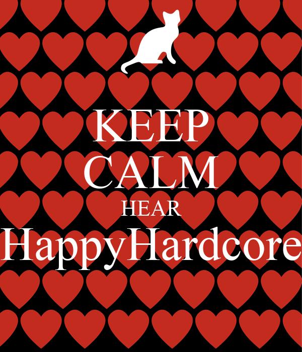 KEEP CALM HEAR HappyHardcore