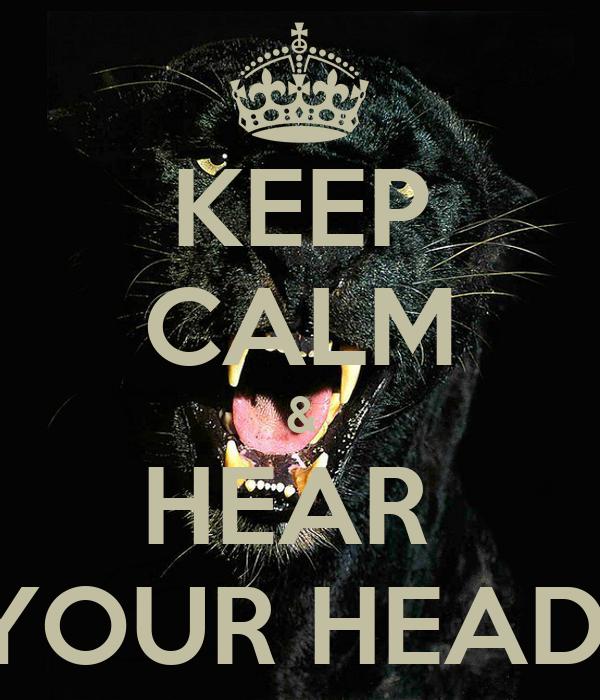KEEP CALM & HEAR  YOUR HEAD