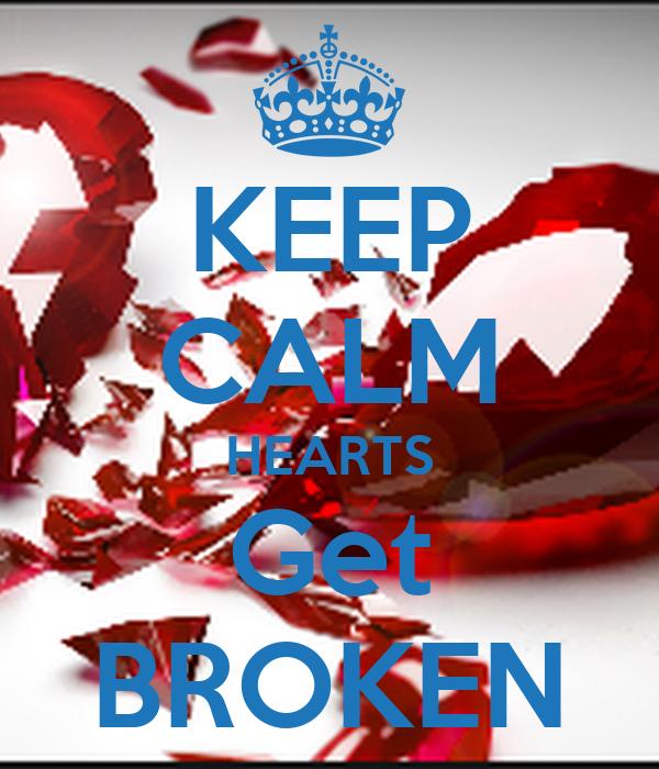 KEEP CALM HEARTS Get BROKEN