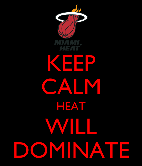 KEEP CALM HEAT WILL DOMINATE