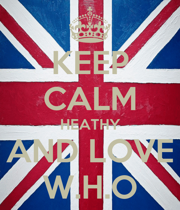 KEEP CALM HEATHY AND LOVE W.H.O