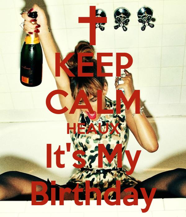 KEEP CALM HEAUX It's My Birthday