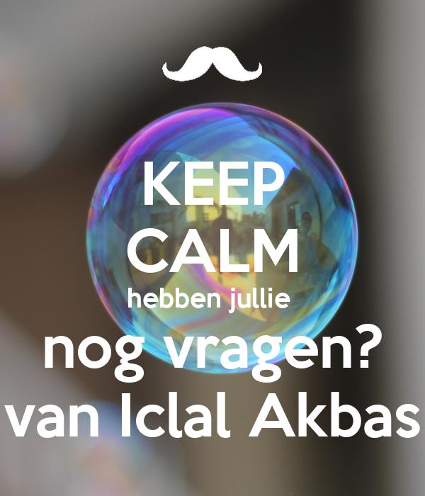 KEEP CALM hebben jullie  nog vragen? van Iclal Akbas