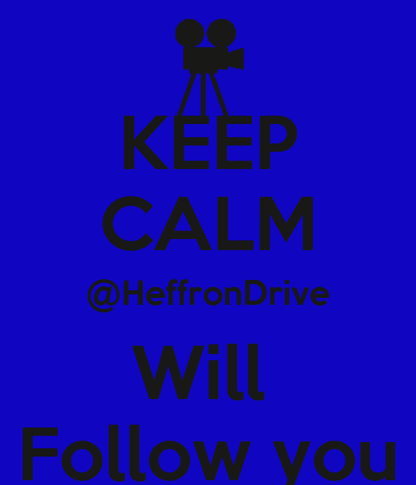 KEEP CALM @HeffronDrive Will  Follow you