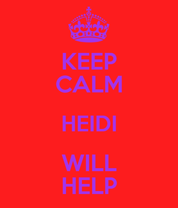 KEEP CALM HEIDI WILL HELP