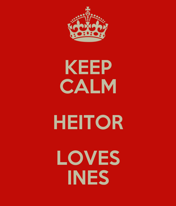 KEEP CALM HEITOR LOVES INES